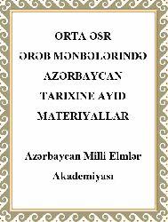 Orta Əsr Ərəb Mənbələrində Azərbaycan Tarixinə Ayid Materiyallar  Azərbaycan Milli Elmlər Akademiyası