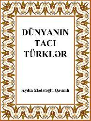 Dünyanın Tacı Türklər - Aydın Mədətoğlu Qasımlı