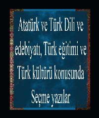 Atatürk Ve Türk Dili Ve Edebiyatı, Türk Eğitimi Ve Türk Kültürü Konusunda Seçme Yazılar