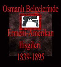 Osmanlı Belgelerinde Ermeni-Amerikan Ilişkileri (1839-1895) I