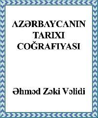 Azerbaycanın Tarixi Cuğrafyası - ehmed Zeki Velidi