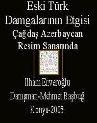 Çağdaş Azerbaycan Resim Sanatında Eski Türk Damqalarının Etgisi