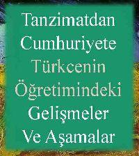 Tanzimatdan Cumhuriyete Türkcenin Öğretimindeki Gelişmeler Ve Aşamalar Raşit Koç