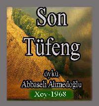 Son Tüfeng - Öykü - Abbasəli Əhmədoğlu