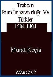 Trabzon Rum İmpiraturluğu Ve Türkler 1204-1404