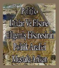 Politik Iqtidar Ve Efsane - Gilgemiş Efsanesinin Politik Analizi - Mustafa Arıkan