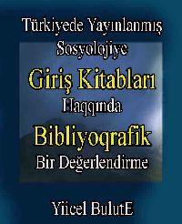 Türkiyede Yayınlanmış Sosyolojiye Giriş Kitapları Hakkında Bibliyoqrafik Bir Değerlendirme - Yiicel Bulut