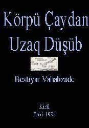 KÖPRÜ ÇAYDAN UZAQ DÜŞÜB - Bextiyar Vahabzade - Kiril - Baki-1996