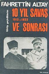 Görüb Keçirdiklerim-10 Yıl Savaş Ve Sonrası-1912-1922-Fahrettin Altay-1970-545